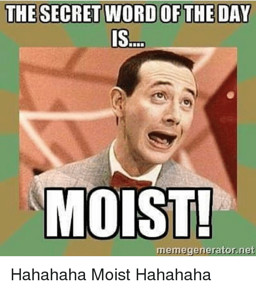 Memes, Word, and Moist: THE SECRET WORD OF THE DAY  MOIST!  memegenerator.net Hahahaha Moist Hahahaha