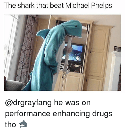 Drugs, Memes, and Shark: The shark that beat Michael Phelps @drgrayfang he was on performance enhancing drugs tho 🦈