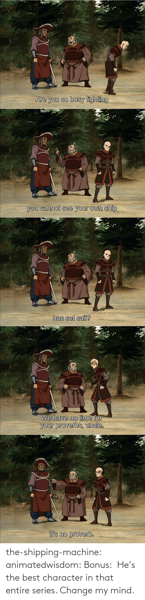 Target, Tumblr, and Best: the-shipping-machine: animatedwisdom:  Bonus:  He's the best character in that entire series. Change my mind.