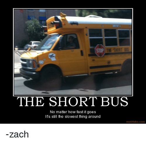 The Short Bus No Matter How Fast It Goes It S Still The