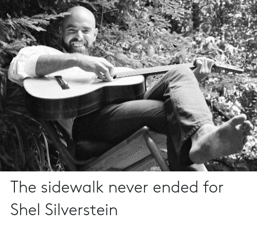 Never, Silverstein, and Shel Silverstein: The sidewalk never ended for Shel Silverstein