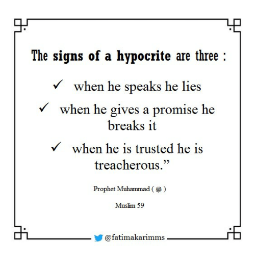 """Muslim, Hypocrite, and Muhammad: The signs of a hypocrite are three:  when he speaks he lies  Vwhen he gives a promise he  breaks it  when he is trusted he is  23  treacherous.""""  Prophet Muhammad (  )  Muslim 59  רם  @fatimakarimms"""