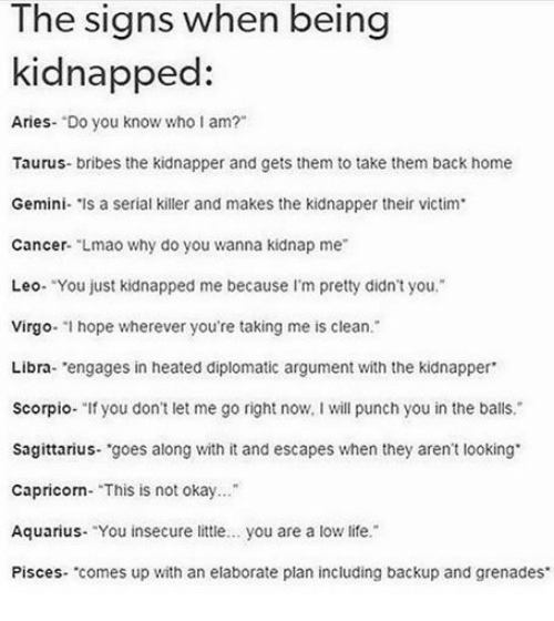 The Signs When Being Kidnapped Aries Do You Know Who I Am? Taurus