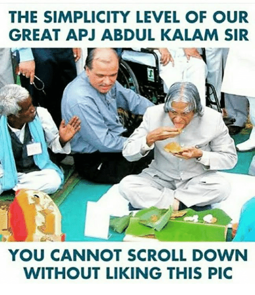 Memes, Simplicity, and Abdul Kalam: THE SIMPLICITY LEVEL OF OUR  GREAT APJ ABDUL KALAM SIR  YOU CANNOT SCROLL DOWVN  WITHOUT LIKING THIS PIC
