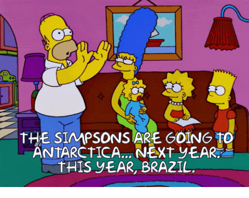 The Simpsons, Brazil, and The Simpsons: THE SIMPSONS ARE GOING to  ANTARCTICA NEXT YEAR  THIS YEAR, BRAZIL.