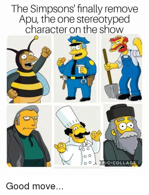 Lol, The Simpsons, and Collage: The Simpsons' finally remove  Apu, the one stereotyped  character on the show  PIC COLLAGE Good move...