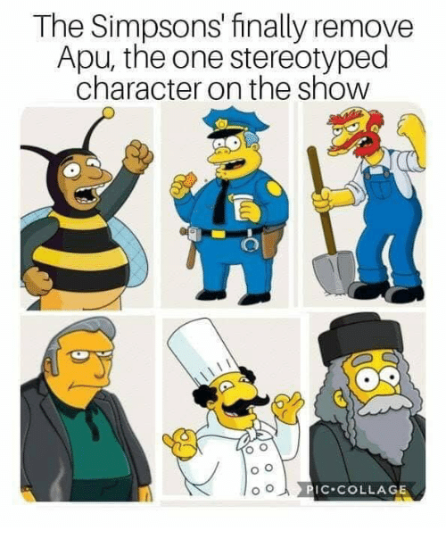 Memes, The Simpsons, and Collage: The Simpsons' finally remove  Apu, the one stereotyped  character on the show  C COLLAGE