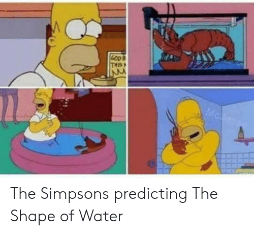 The Simpsons, The Simpsons, and Water: The Simpsons predicting The Shape of Water