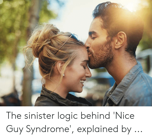 Logic, Sinister, and Nice: The sinister logic behind 'Nice Guy Syndrome', explained by ...
