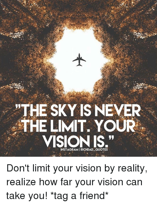 The SKY IS NEVER THE LIMIT YOUR VISION IS QUOTES Don\'t Limit ...