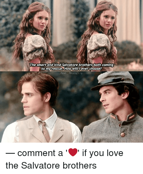 Love, Memes, and 🤖: The smart and kind Salvatore brothers both coming  tomyrescues How willlever choose?  Paul. Wesley ig — comment a '❤️' if you love the Salvatore brothers