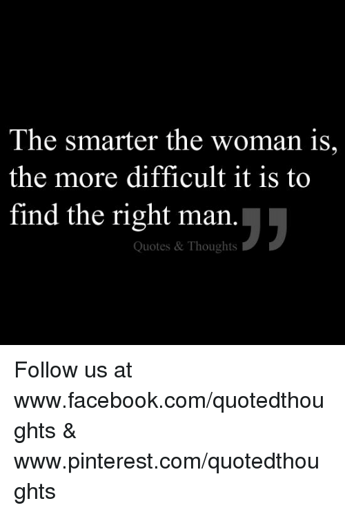 The Smarter The Woman Is The More Difficult It Is To Find The Right