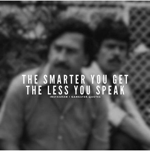 The SMARTER YOU GET THE LESS YOU SPEAK INSTAGRAMI GANGSTER QUOTES Unique Gangster Life Quotes