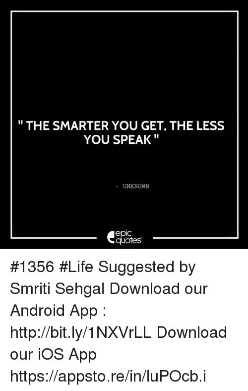 Android, Life, and Http: THE SMARTER YOU GET, THE LESS  YOU SPEAK  UNKNOWN  epic  quotes #1356  #Life  Suggested by Smriti Sehgal   Download our Android App : http://bit.ly/1NXVrLL Download our iOS App https://appsto.re/in/luPOcb.i
