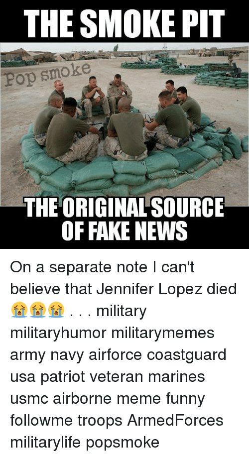 Fake, Funny, and Jennifer Lopez: THE SMOKE PIT  Lop smoke  THE ORIGINAL SOURCE  OF FAKE NEWS On a separate note I can't believe that Jennifer Lopez died 😭😭😭 . . . military militaryhumor militarymemes army navy airforce coastguard usa patriot veteran marines usmc airborne meme funny followme troops ArmedForces militarylife popsmoke