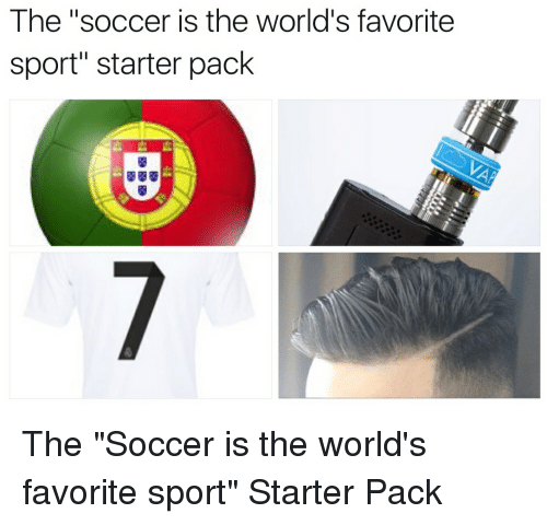 The Soccer Is the World s Favorite Sport Starter Pack BBE the Soccer ... ea93e81e0461