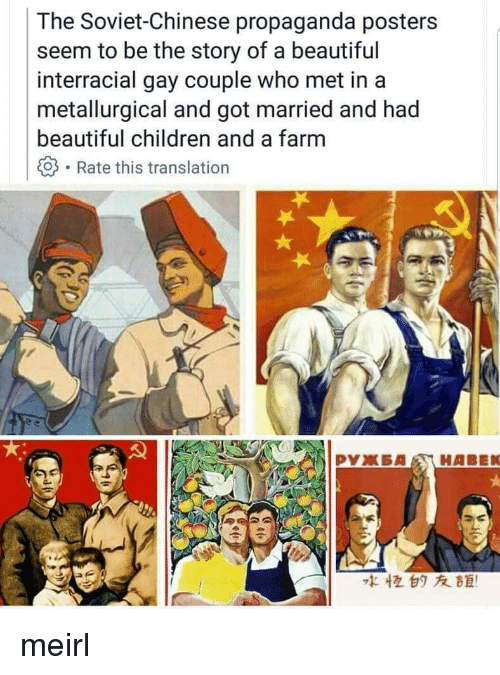 Beautiful, Children, and Interracial: The Soviet-Chinese propaganda posters  seem to be the story of a beautiful  interracial gay couple who met in a  metallurgical and got married and had  beautiful children and a farm  -Rate this translation  な恒白タ友距! me☭irl