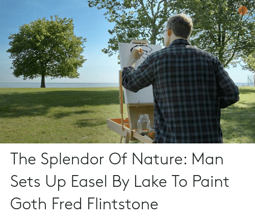 Dank, Nature, and Paint: The Splendor Of Nature: Man Sets Up Easel By Lake To Paint Goth Fred Flintstone