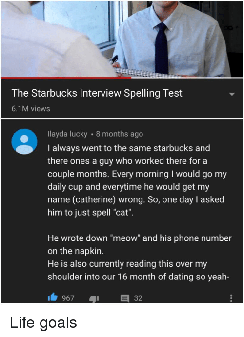 5a39bfe79bdf6 Dating, Goals, and Life: The Starbucks Interview Spelling Test 6.1M views  llayda