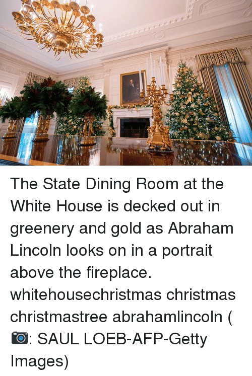Abraham Lincoln Christmas And Memes The State Dining Room At White House