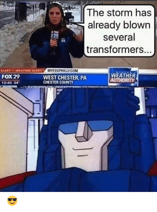 Memes, Transformers, and Weather: The storm has  already blown  several  transformers.  MYFOXPHİLLY COM  FOX29  240 34  WEST CHESTER, PA  CHESTER COUNTY  WEATHER  AUTHORITY 😎