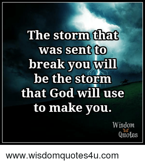 The Storm That Was Sent To Break You Will Be The Storm That God Will