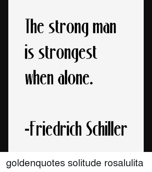 The Strong Man Is Strongest When Alone Friedrich Schiller