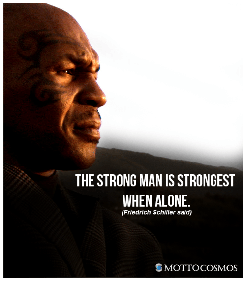 The Strong Man Is Strongest When Alone Friedrich Schiller Said