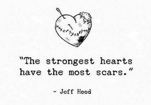 "Hearts, Hood, and  Scars: ""The strongest hearts  have the most scars.""  - Jeff Hood"