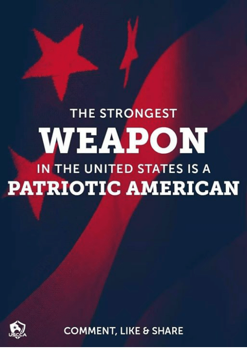 Memes, American, and United: THE STRONGEST  WEAPON  IN THE UNITED STATES IS A  PATRIOTIC AMERICAN  COMMENT, LIKE & SHARE
