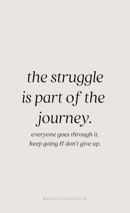 The Struggle Is Part of the Journey Everyone Goes Through It