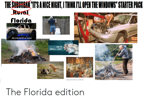 """Smell, Starter Packs, and Windows: THE SUBURBAİTS A NICE NIGHT, I THINK I'LL OPEN THE WINDOWS"""" STARTER PACK  C)  florida  Revving this for no reason  WHAT DOES METH  SMELL LIKE?  Living next door to a meth lab The Florida edition"""