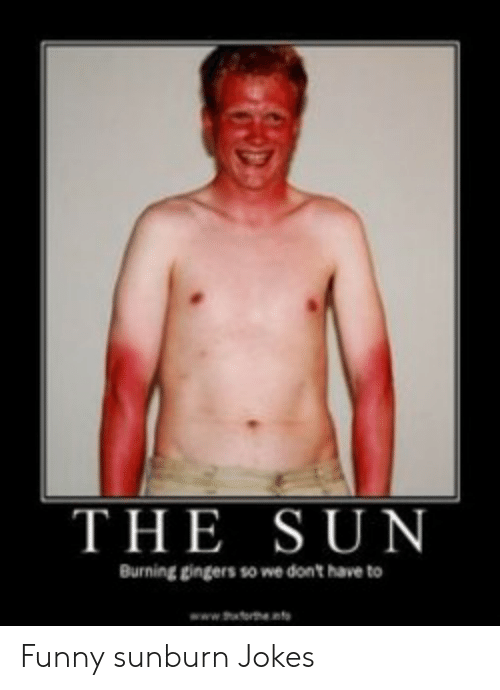 the sun burning gingers so we dont have to funny 53529376 - Collection of funny sunburn photos