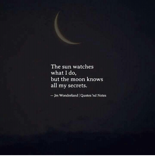 The Sun Watches What I Do But The Moon Knows All My Secrets Jm