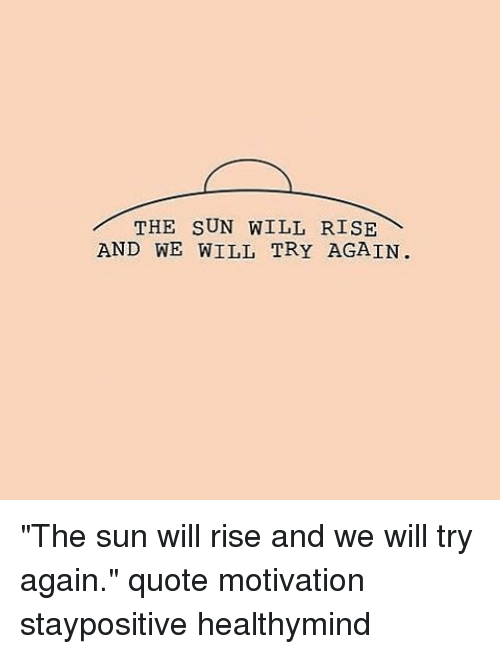 The Sun Will Rise And We Will Try Again The Sun Will Rise And We
