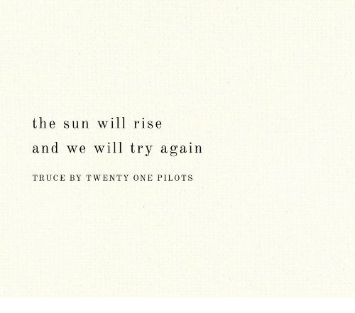 Twenty One Pilots, Sun, and The Sun: the sun wll rise  and we will try again  TRUCE BY TWENTY ONE PILOTS