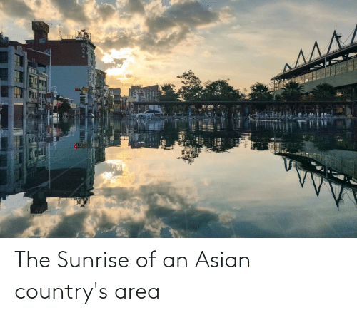 Asian, Sunrise, and The: The Sunrise of an Asian country's area