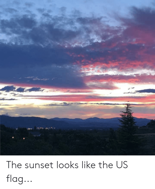 Sunset, Us Flag, and Like: The sunset looks like the US flag...