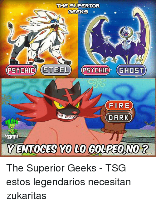 Memes, Ghost, and Superior: THE SUPERIOR  GEEKS  OPSYCHID (STEEL (P5YCHIO. GHOST)  FIRE  DARK  YENTOCES YO LO GOLPEO NO The Superior Geeks - TSG estos legendarios necesitan zukaritas