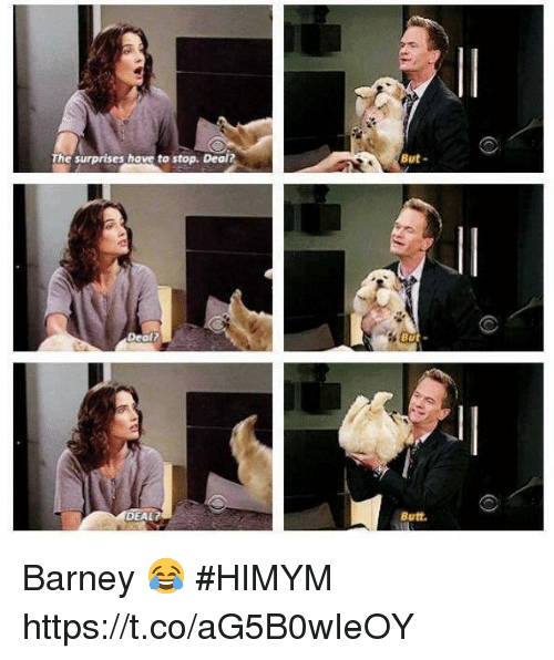 Barney, Butt, and Memes: The surprises hove to stop. Deal?  But-  But-  EAL?  Butt. Barney 😂 #HIMYM https://t.co/aG5B0wIeOY