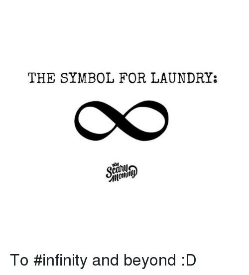 The Symbol For Laundry To Infinity And Beyond D Laundry Meme On Me