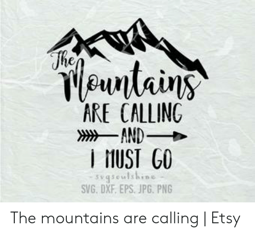 The Tantains Unell Are Calling And I Ust Go Sgseulshine Svg Dxf Eps Jpg Png The Mountains Are Calling Etsy Etsy Meme On Me Me