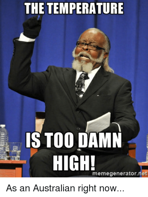 the temperature is too damn high memegenerator et as an 11597000 the temperature is too damn high! memegenerator et as an australian