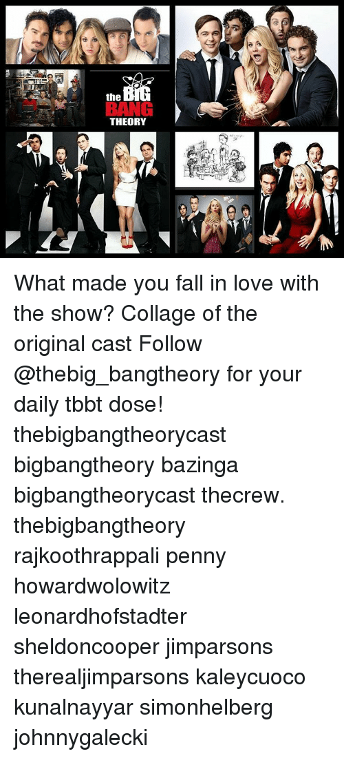 Memes, Collage, and Casted: the  THEORY What made you fall in love with the show? Collage of the original cast Follow @thebig_bangtheory for your daily tbbt dose! thebigbangtheorycast bigbangtheory bazinga bigbangtheorycast thecrew. thebigbangtheory rajkoothrappali penny howardwolowitz leonardhofstadter sheldoncooper jimparsons therealjimparsons kaleycuoco kunalnayyar simonhelberg johnnygalecki