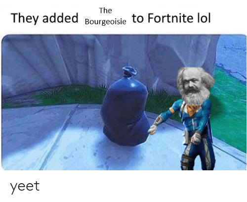 The They Added Sourgeoisie To Fortnite Lol Yeet Lol Meme