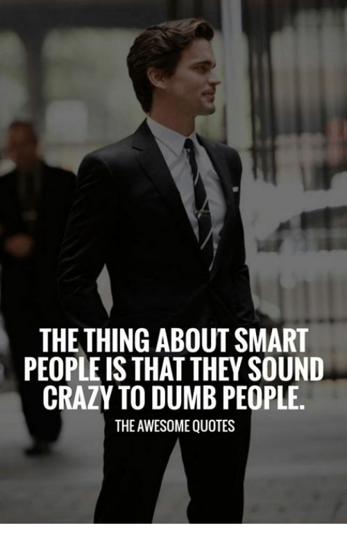 The THING ABOUT SMART PEOPLE IS THAT THEY SOUND CRAZY TO ...