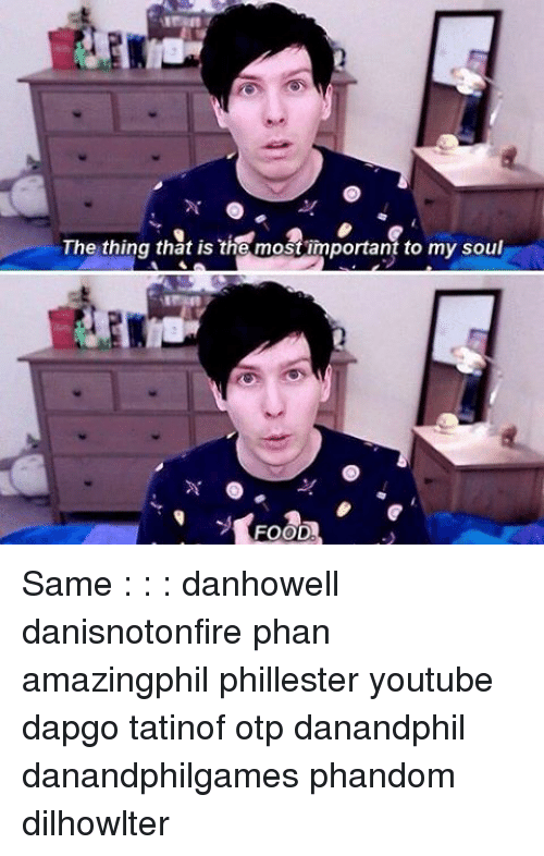 The Thing That Is The Most Important To My Soul Food Same Danhowell