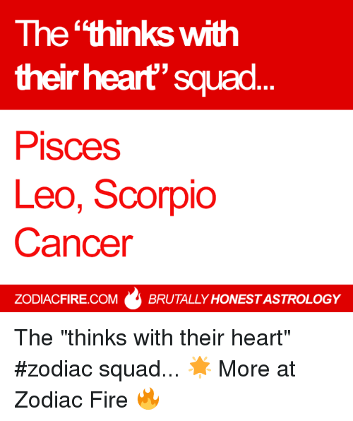 "Fire, Squad, and Cancer: The thinks with  their  heart' squad  Pisces  Leo, Scorpio  Cancer  ZODIACFIRE.COM  BRUTALLY HONESTASTROLOGY The ""thinks with their heart"" #zodiac squad... 🌟  More at Zodiac Fire 🔥"