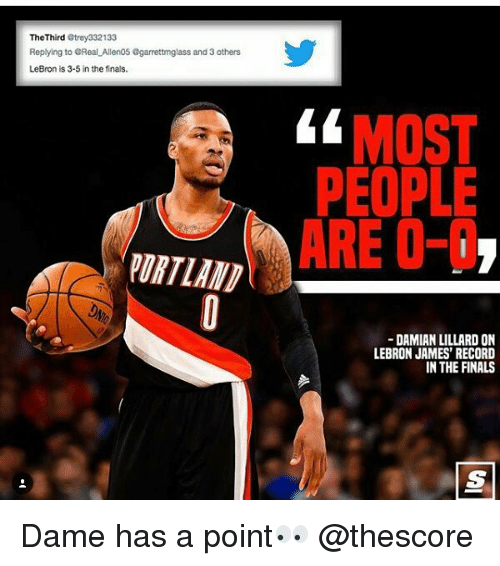Finals, LeBron James, and Memes: The Third  Strey332133  Replying to eReal Allen05 Ggarrettmglass and 3 others  LeBron is 3-5 in the finals.  MOST  PEOPLE  ARE O-I  DAMIAN LILLARD ON  LEBRON JAMES' RECORD  IN THE FINALS Dame has a point👀 @thescore