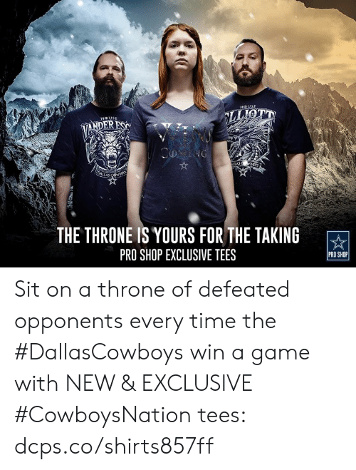 Memes, Game, and Time: THE THRONE IS YOURS FOR THE TAKING  PRO SHOP EXCLUSIVE TEES  PRO SHOP Sit on a throne of defeated opponents every time the #DallasCowboys win a game with NEW & EXCLUSIVE #CowboysNation tees: dcps.co/shirts857ff